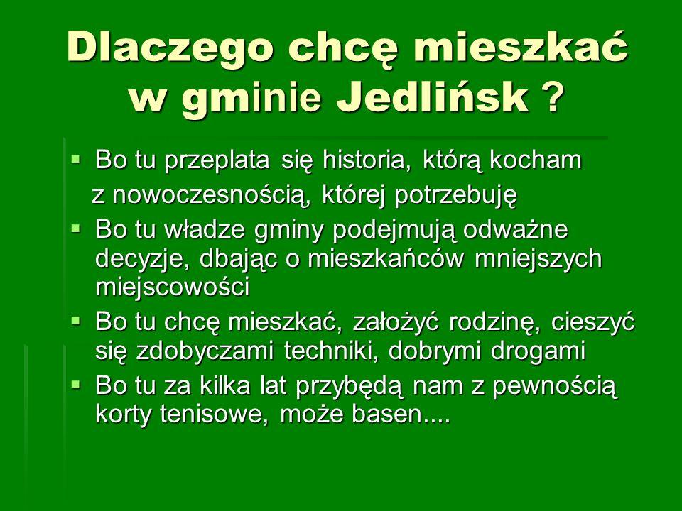 Dlaczego chcę mieszkać w gm inie Jedlińsk ? Bo tu przeplata się historia, którą kocham Bo tu przeplata się historia, którą kocham z nowoczesnością, kt