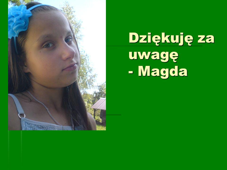 Dziękuję za uwagę - Magda