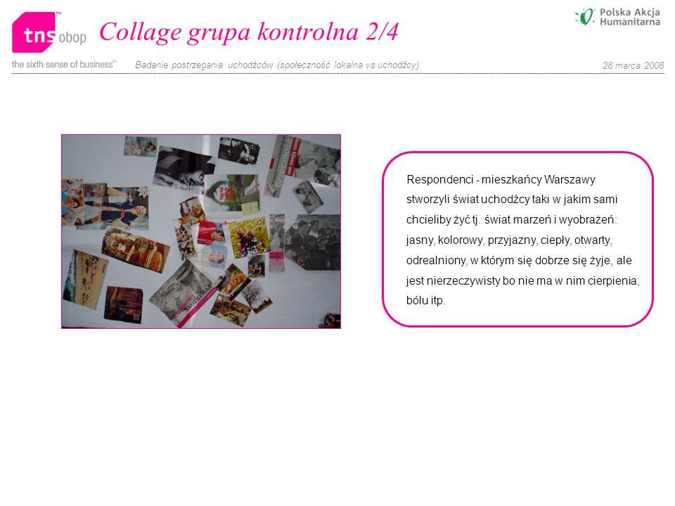 Badanie postrzegania uchodźców (społeczność lokalna vs uchodźcy) 28 marca 2008 Collage grupa kontrolna 2/4 Respondenci - mieszkańcy Warszawy stworzyli