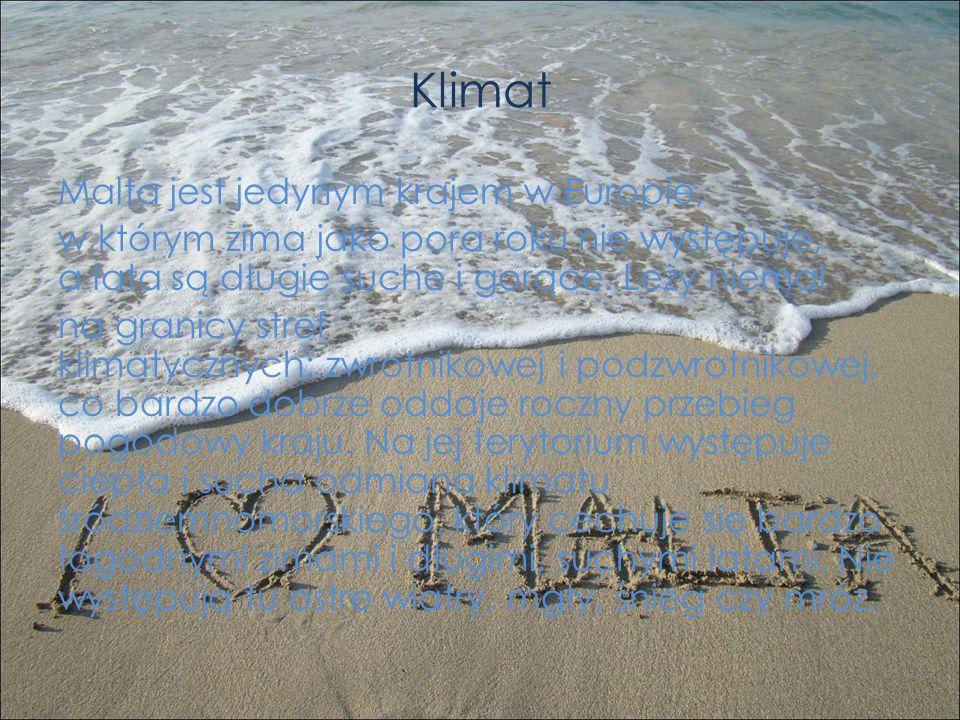 Klimat Malta jest jedynym krajem w Europie, w którym zima jako pora roku nie występuje, a lata są długie suche i gorące. Leży niemal na granicy stref