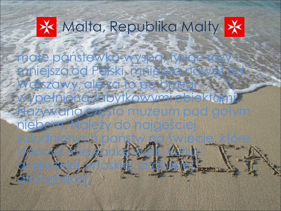 Malta, Republika Malty małe państewko-wyspa, tysiąc razy mniejsza od Polski, mniejsza nawet od Warszawy, ale za to po brzegi wypełniona zabytkowymi ob