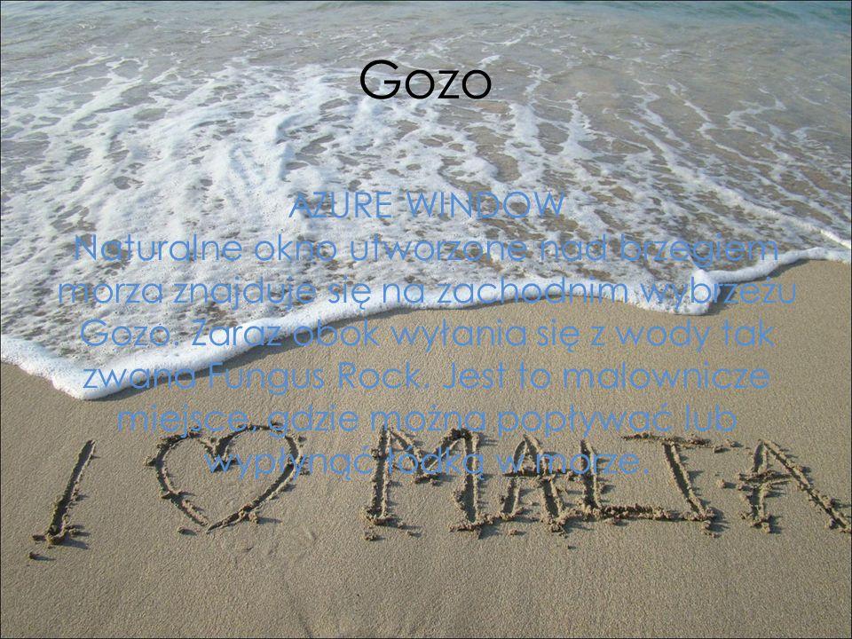 Gozo AZURE WINDOW Naturalne okno utworzone nad brzegiem morza znajduje się na zachodnim wybrzeżu Gozo. Zaraz obok wyłania się z wody tak zwana Fungus