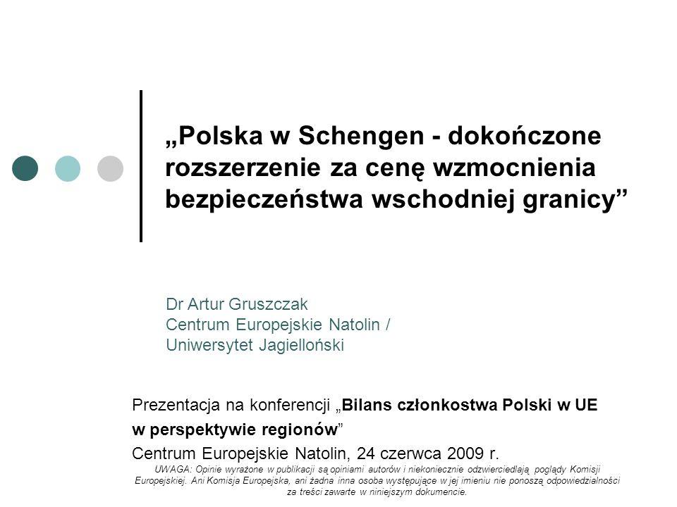 Polska w Schengen - dokończone rozszerzenie za cenę wzmocnienia bezpieczeństwa wschodniej granicy Prezentacja na konferencji Bilans członkostwa Polski