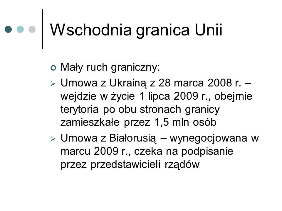 Wschodnia granica Unii Mały ruch graniczny: Umowa z Ukrainą z 28 marca 2008 r. – wejdzie w życie 1 lipca 2009 r., obejmie terytoria po obu stronach gr