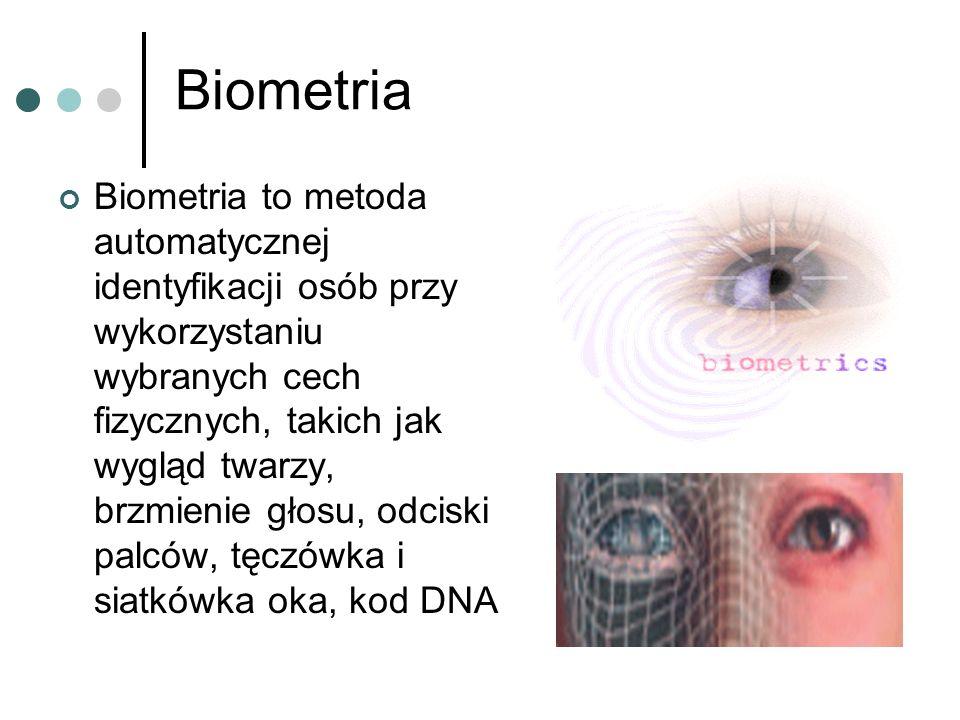 Biometria Biometria to metoda automatycznej identyfikacji osób przy wykorzystaniu wybranych cech fizycznych, takich jak wygląd twarzy, brzmienie głosu