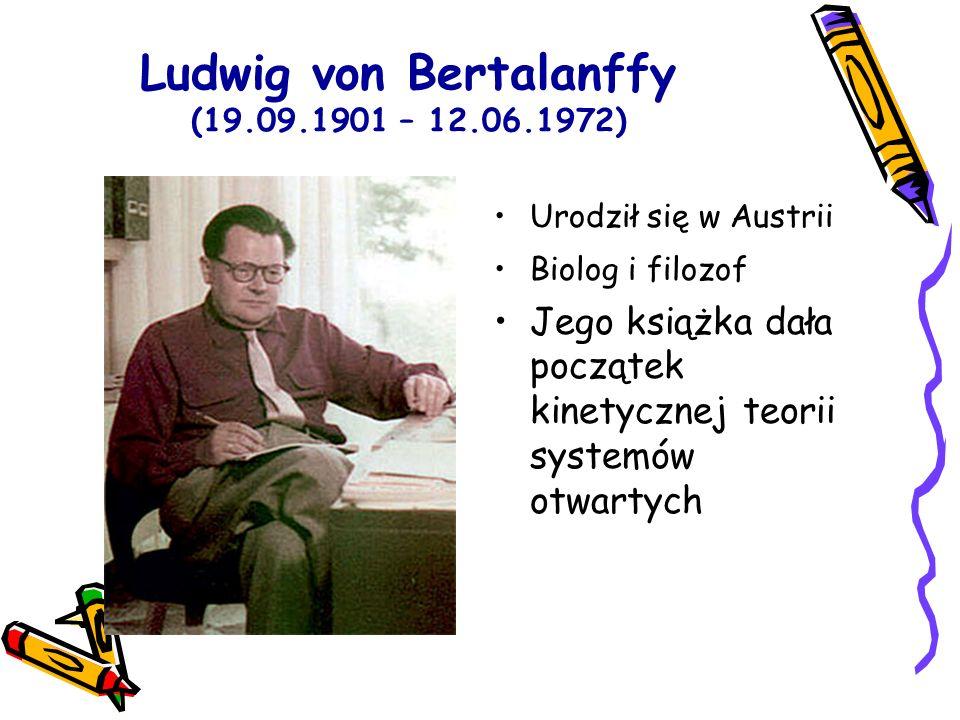 Ludwig von Bertalanffy (19.09.1901 – 12.06.1972) Urodził się w Austrii Biolog i filozof Jego książka dała początek kinetycznej teorii systemów otwarty