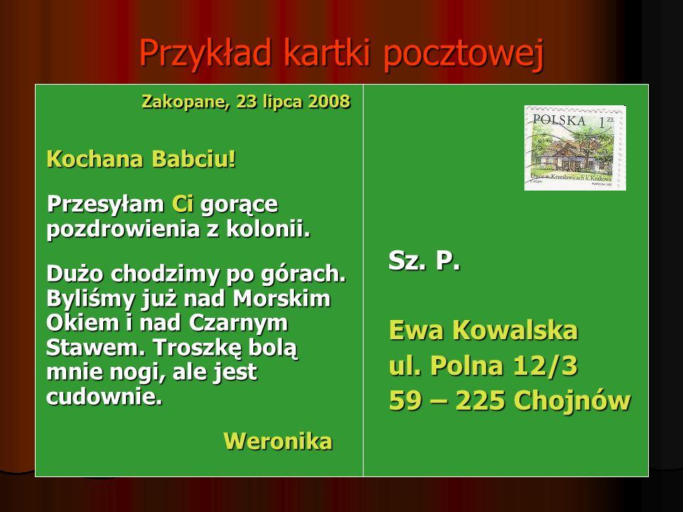 Przykład kartki pocztowej Zakopane, 23 lipca 2008 Zakopane, 23 lipca 2008 Kochana Babciu.