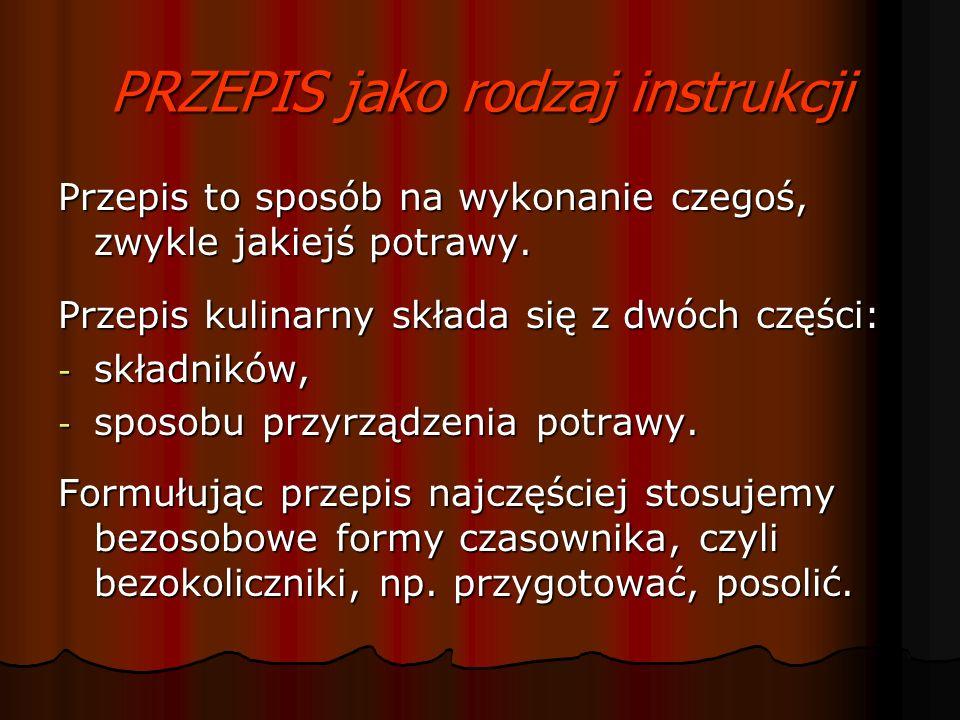 PRZEPIS jako rodzaj instrukcji Przepis to sposób na wykonanie czegoś, zwykle jakiejś potrawy.