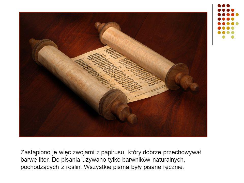 Zastąpiono je więc zwojami z papirusu, który dobrze przechowywał barwę liter. Do pisania używano tylko barwnik ó w naturalnych, pochodzących z roślin.