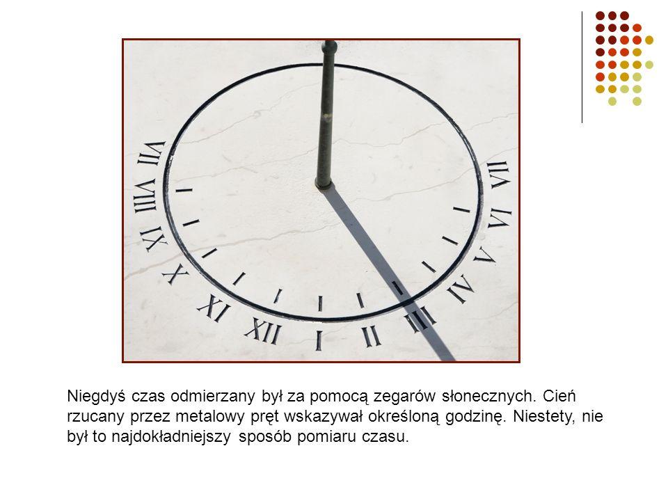 Ponieważ to przyroda nadawała rytm życia, więc wymyślono urządzenie, które do pomiaru czasu wykorzystywało siły natury.