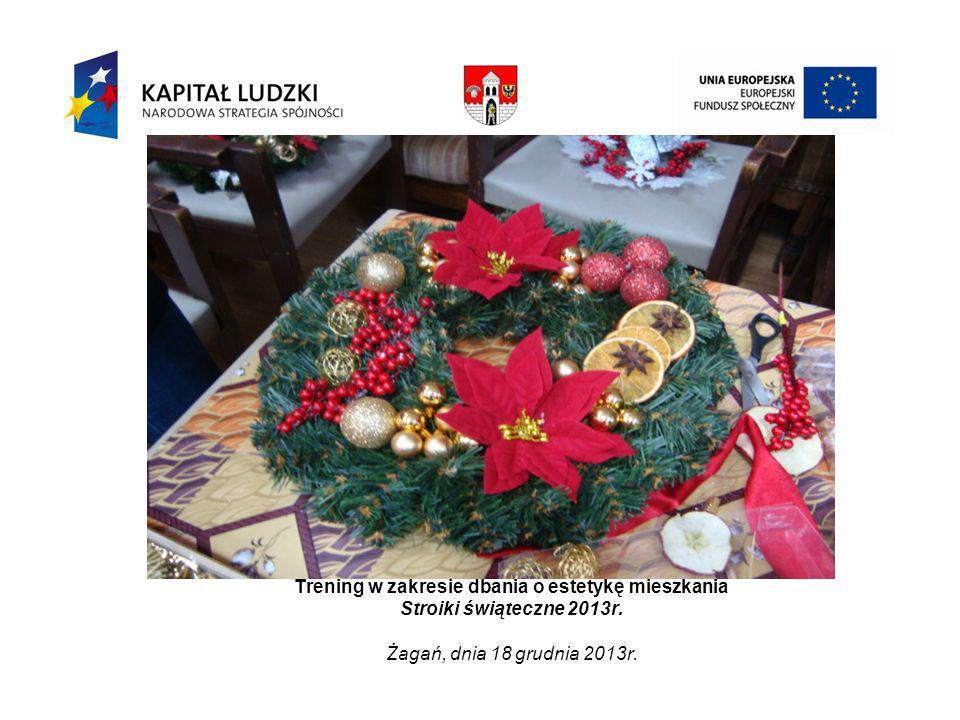 Trening w zakresie dbania o estetykę mieszkania Stroiki świąteczne 2013r.
