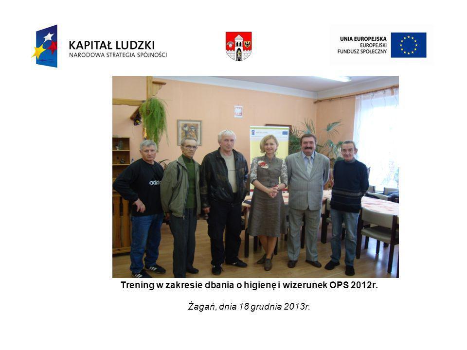 Trening w zakresie dbania o higienę i wizerunek OPS 2012r. Żagań, dnia 18 grudnia 2013r.