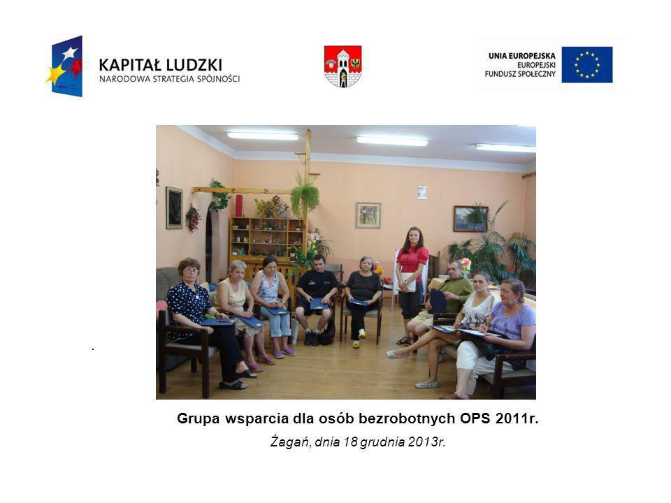 . Grupa wsparcia dla osób bezrobotnych OPS 2011r. Żagań, dnia 18 grudnia 2013r.