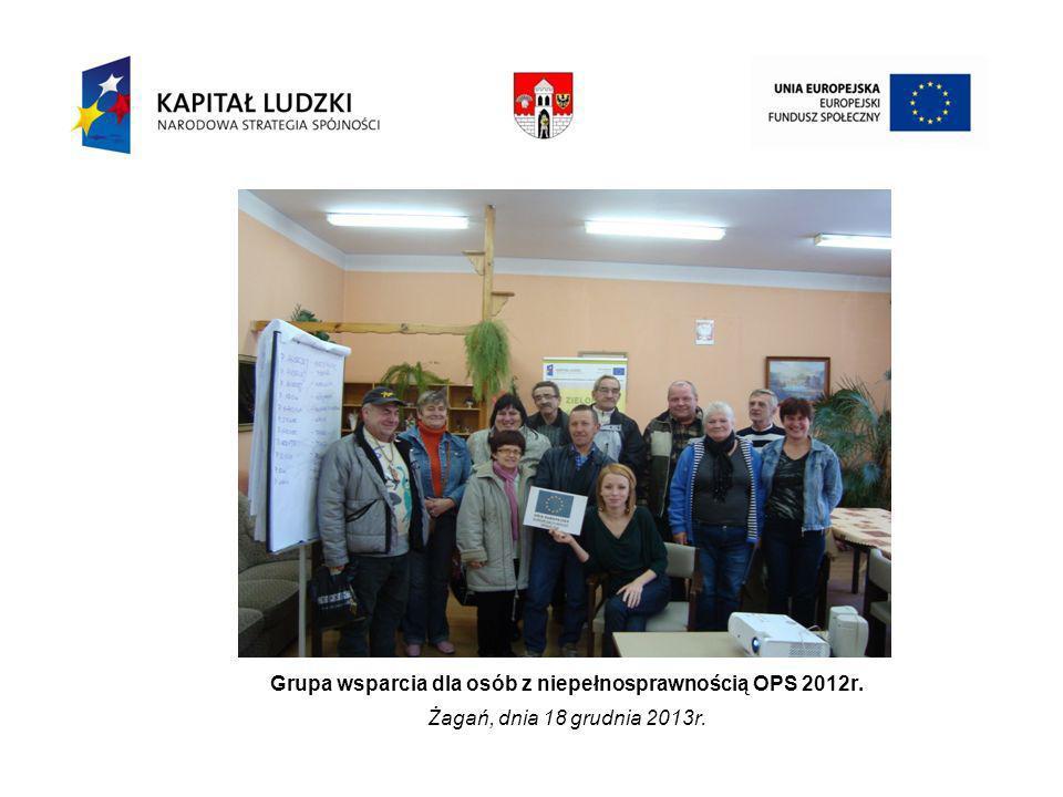Grupa wsparcia dla osób z niepełnosprawnością OPS 2012r. Żagań, dnia 18 grudnia 2013r.