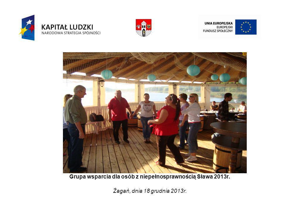 Grupa wsparcia dla osób z niepełnosprawnością Sława 2013r. Żagań, dnia 18 grudnia 2013r.