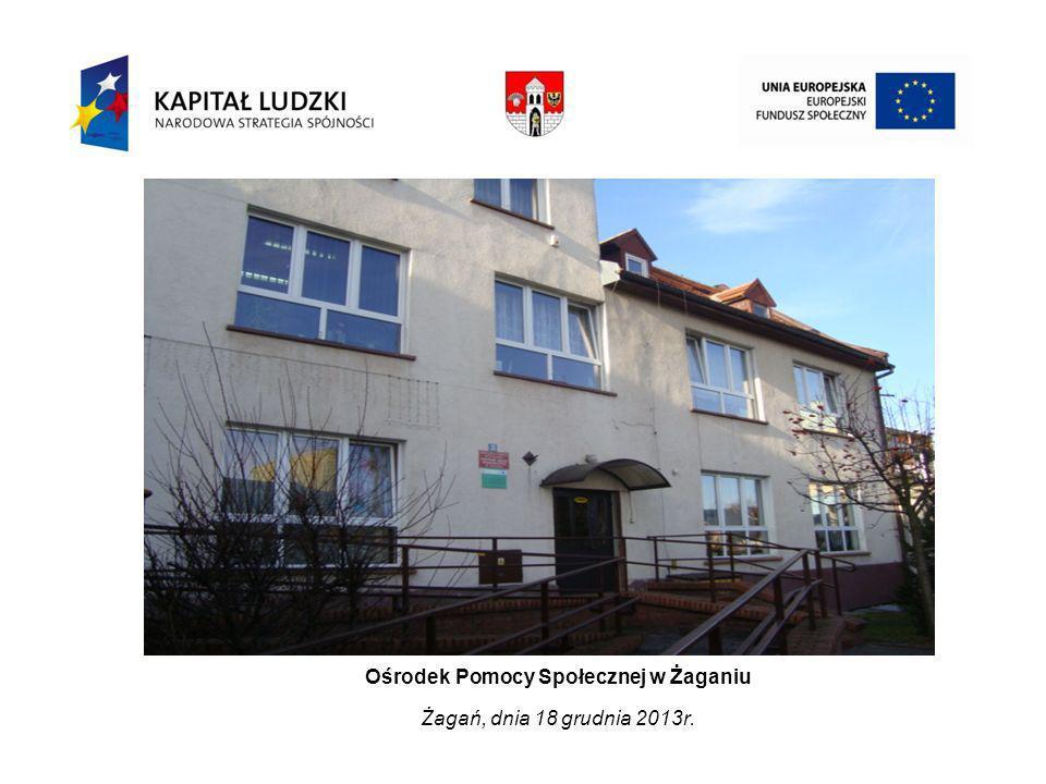 Ośrodek Pomocy Społecznej w Żaganiu Żagań, dnia 18 grudnia 2013r.