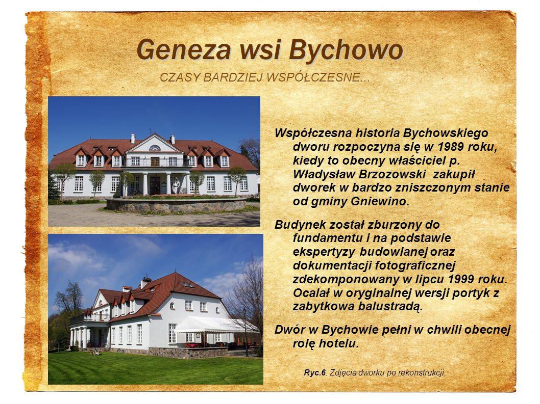 Geneza wsi Bychowo CZASY BARDZIEJ WSPÓŁCZESNE... Współczesna historia Bychowskiego dworu rozpoczyna się w 1989 roku, kiedy to obecny właściciel p. Wła