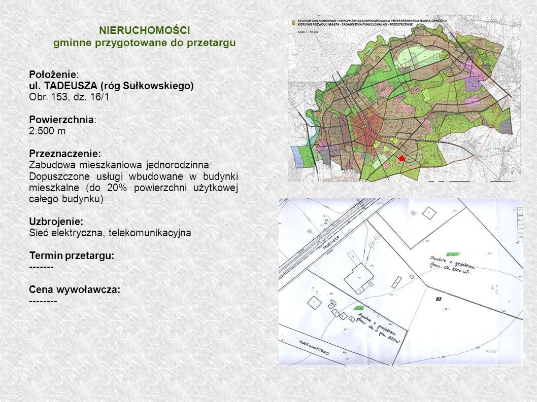 Położenie: ul. TADEUSZA (róg Sułkowskiego) Obr. 153, dz. 16/1 Powierzchnia: 2.500 m2 Przeznaczenie: Zabudowa mieszkaniowa jednorodzinna Dopuszczone us