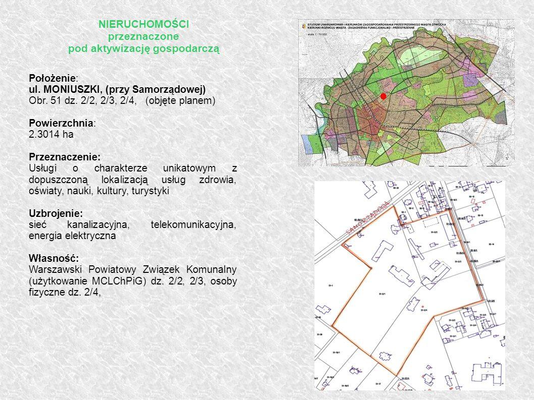 Położenie: ul. MONIUSZKI, (przy Samorządowej) Obr. 51 dz. 2/2, 2/3, 2/4, (objęte planem) Powierzchnia: 2.3014 ha Przeznaczenie: Usługi o charakterze u