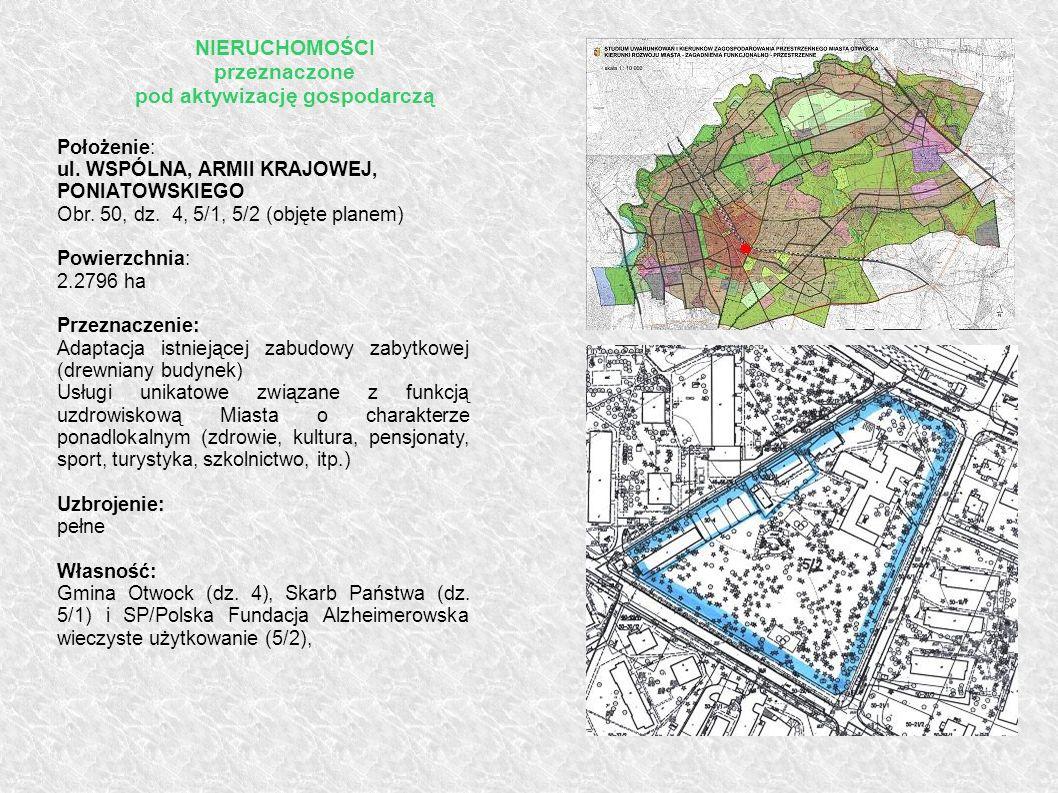 Położenie: ul. WSPÓLNA, ARMII KRAJOWEJ, PONIATOWSKIEGO Obr. 50, dz. 4, 5/1, 5/2 (objęte planem) Powierzchnia: 2.2796 ha Przeznaczenie: Adaptacja istni