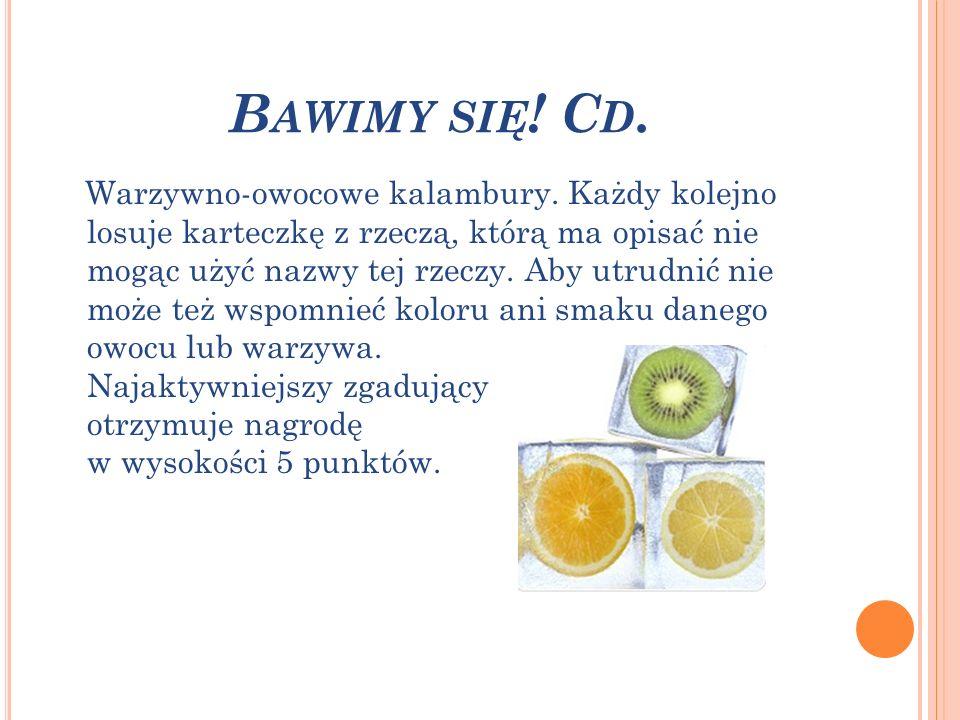 B AWIMY SIĘ ! C D. Warzywno-owocowe kalambury. Każdy kolejno losuje karteczkę z rzeczą, którą ma opisać nie mogąc użyć nazwy tej rzeczy. Aby utrudnić