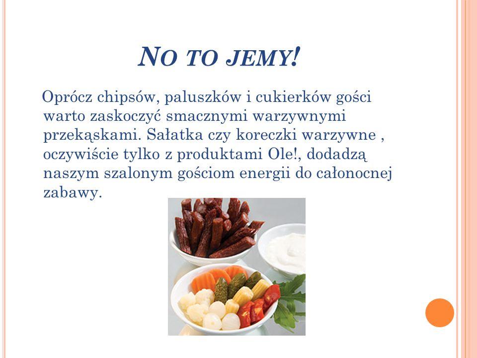 N O TO JEMY ! Oprócz chipsów, paluszków i cukierków gości warto zaskoczyć smacznymi warzywnymi przekąskami. Sałatka czy koreczki warzywne, oczywiście