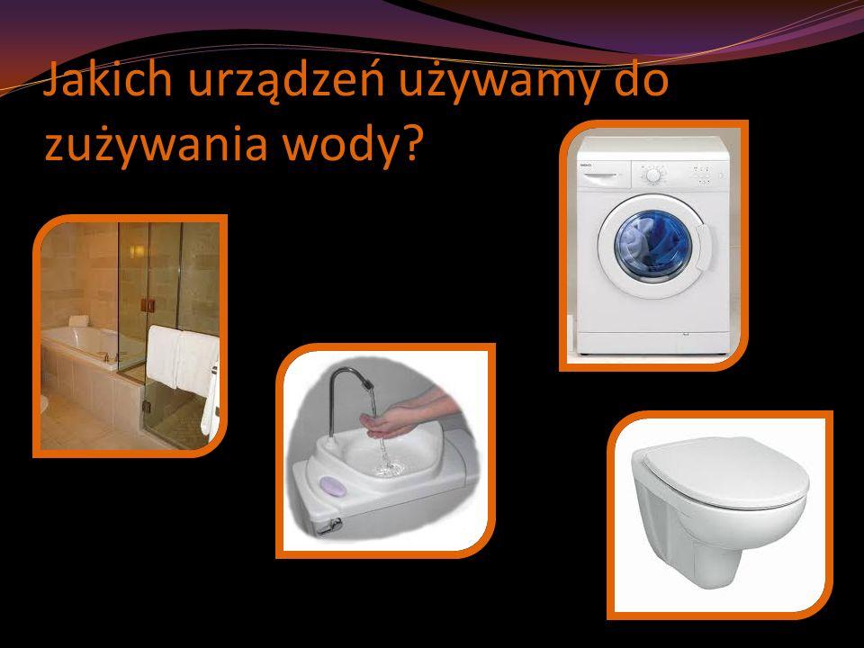 Jakich urządzeń używamy do zużywania wody?