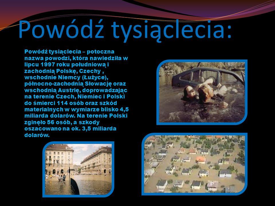 Powódź tysiąclecia: Powódź tysiąclecia – potoczna nazwa powodzi, która nawiedziła w lipcu 1997 roku południową i zachodnią Polskę, Czechy, wschodnie N