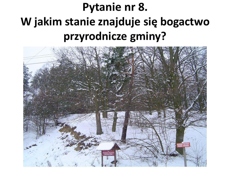Pytanie nr 8. W jakim stanie znajduje się bogactwo przyrodnicze gminy?