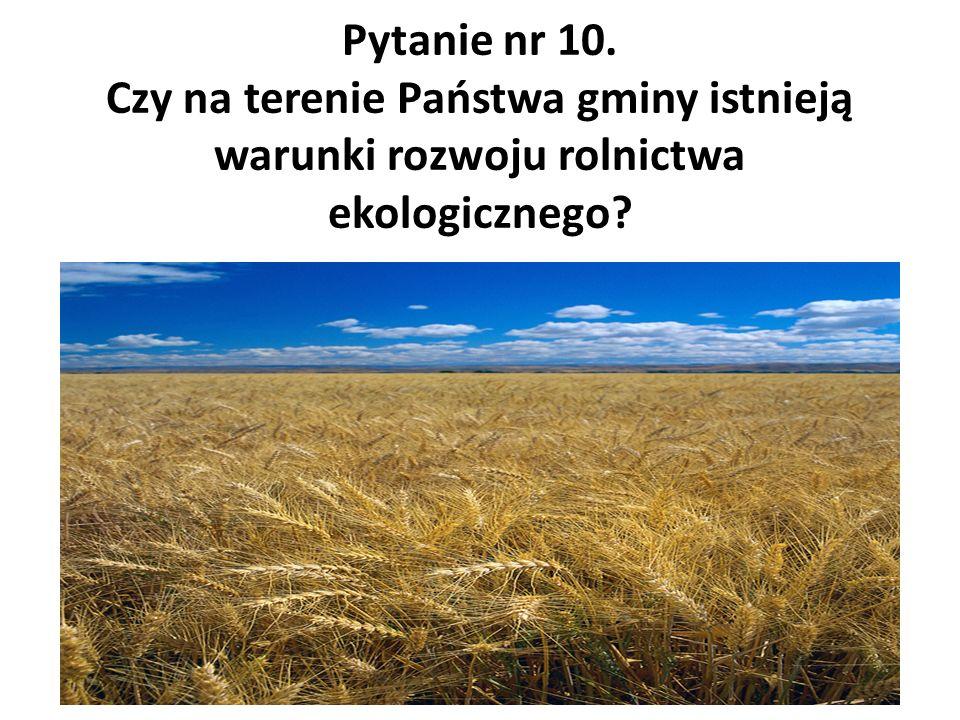 Pytanie nr 10. Czy na terenie Państwa gminy istnieją warunki rozwoju rolnictwa ekologicznego?