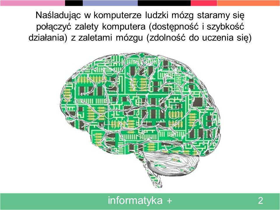 Teoretycznie twórca sieci może wybrać dowolnie wszystkie jej elementy informatyka + 22 Warstwa wejściowa Warstwa ukryta (jedna lub dwie) Warstwa wyjściowa W rzeczywistości jednak swoboda twórcy sieci jest ograniczona, bo liczba neuronów w warstwie wejściowej wynika z liczby posiadanych danych, a wielkość warstwy wyjściowej zależy od tego, jakie chcemy dostać wyniki.