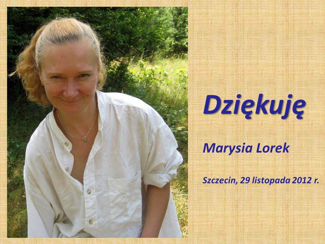 Dziękuję Marysia Lorek Szczecin, 29 listopada 2012 r.