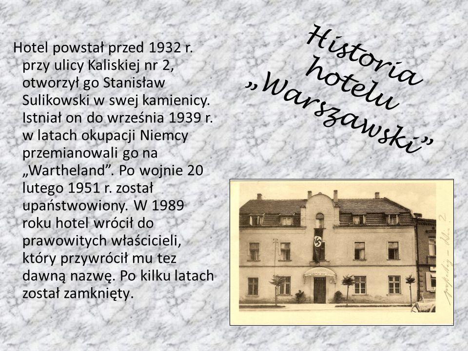 Historia hotelu Warszawski Hotel powstał przed 1932 r. przy ulicy Kaliskiej nr 2, otworzył go Stanisław Sulikowski w swej kamienicy. Istniał on do wrz