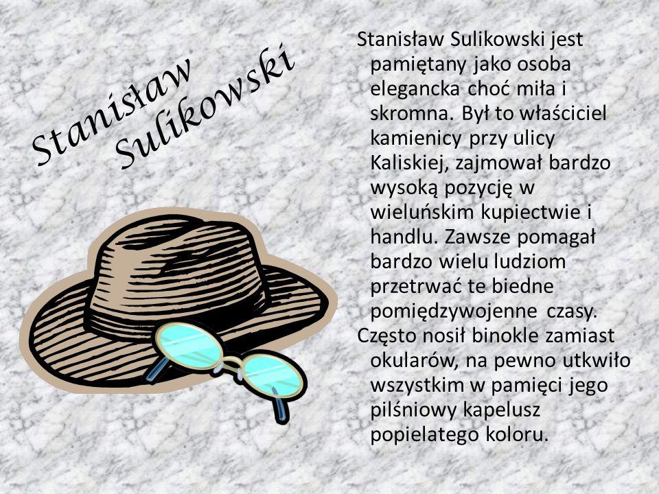 Stanis ł aw Stanisław Sulikowski jest pamiętany jako osoba elegancka choć miła i skromna. Był to właściciel kamienicy przy ulicy Kaliskiej, zajmował b