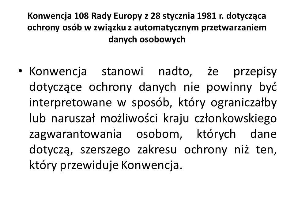 Konwencja 108 Rady Europy z 28 stycznia 1981 r. dotycząca ochrony osób w związku z automatycznym przetwarzaniem danych osobowych Konwencja stanowi nad