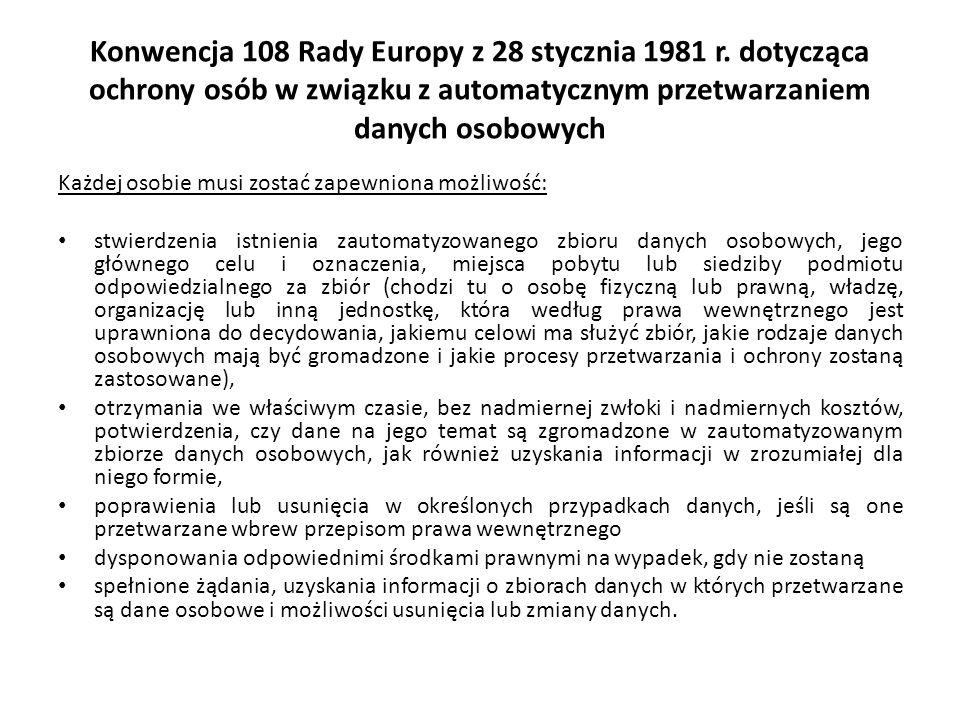 Konwencja 108 Rady Europy z 28 stycznia 1981 r. dotycząca ochrony osób w związku z automatycznym przetwarzaniem danych osobowych Każdej osobie musi zo