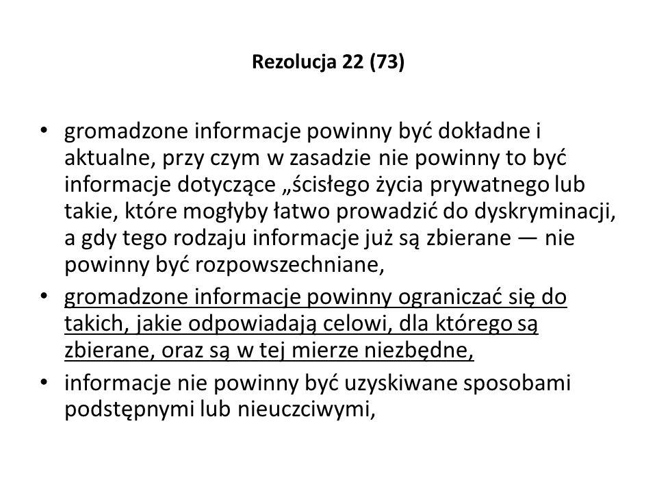 Rezolucja 22 (73) gromadzone informacje powinny być dokładne i aktualne, przy czym w zasadzie nie powinny to być informacje dotyczące ścisłego życia p