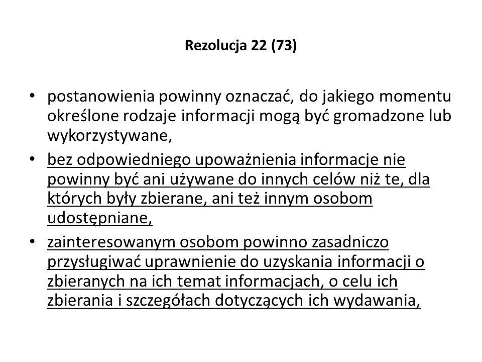 Rezolucja 22 (73) postanowienia powinny oznaczać, do jakiego momentu określone rodzaje informacji mogą być gromadzone lub wykorzystywane, bez odpowied