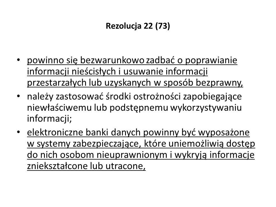 Rezolucja 22 (73) powinno się bezwarunkowo zadbać o poprawianie informacji nieścisłych i usuwanie informacji przestarzałych lub uzyskanych w sposób be
