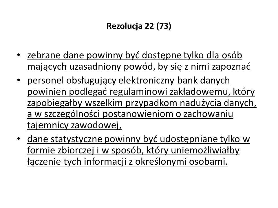 Rezolucja 22 (73) zebrane dane powinny być dostępne tylko dla osób mających uzasadniony powód, by się z nimi zapoznać personel obsługujący elektronicz