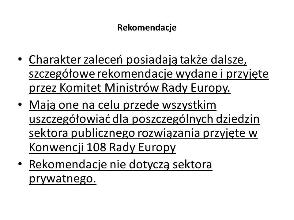Rekomendacje Charakter zaleceń posiadają także dalsze, szczegółowe rekomendacje wydane i przyjęte przez Komitet Ministrów Rady Europy. Mają one na cel