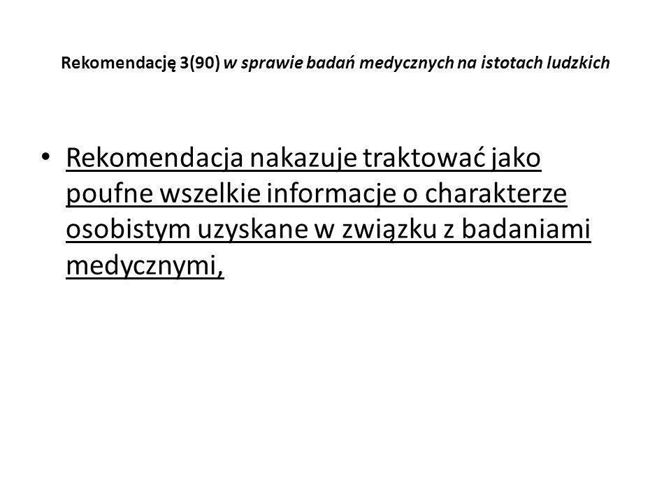 Rekomendację 3(90) w sprawie badań medycznych na istotach ludzkich Rekomendacja nakazuje traktować jako poufne wszelkie informacje o charakterze osobi