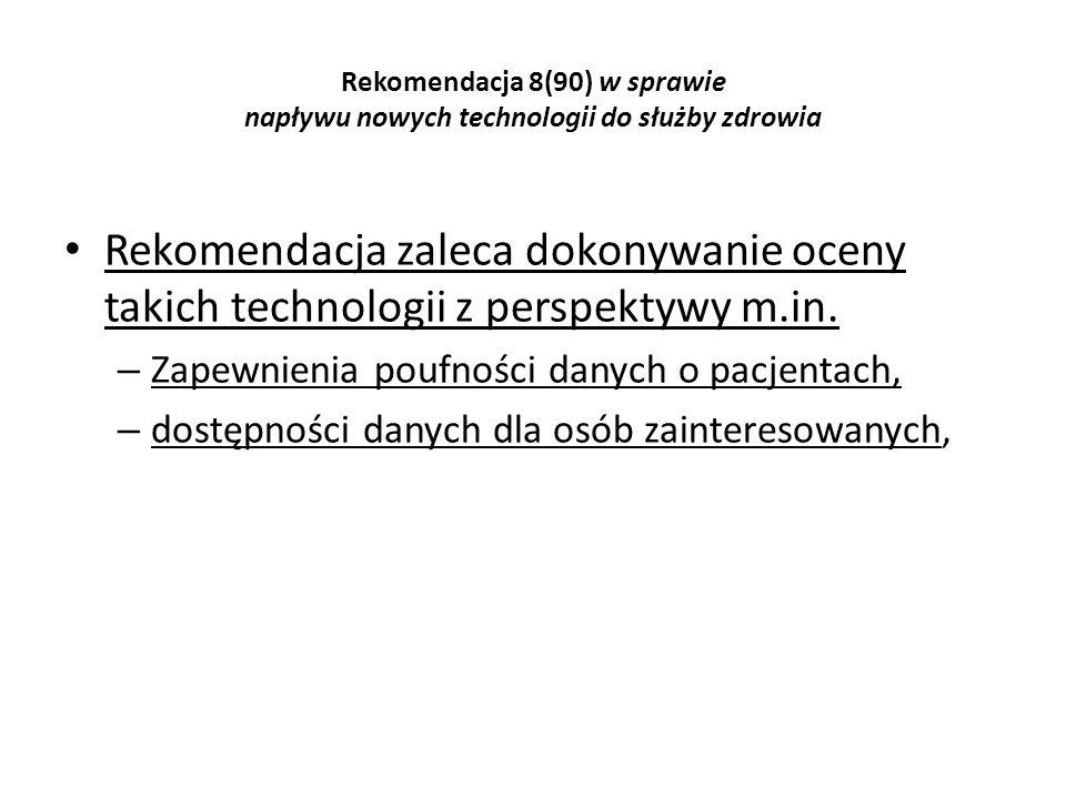 Rekomendacja 8(90) w sprawie napływu nowych technologii do służby zdrowia Rekomendacja zaleca dokonywanie oceny takich technologii z perspektywy m.in.