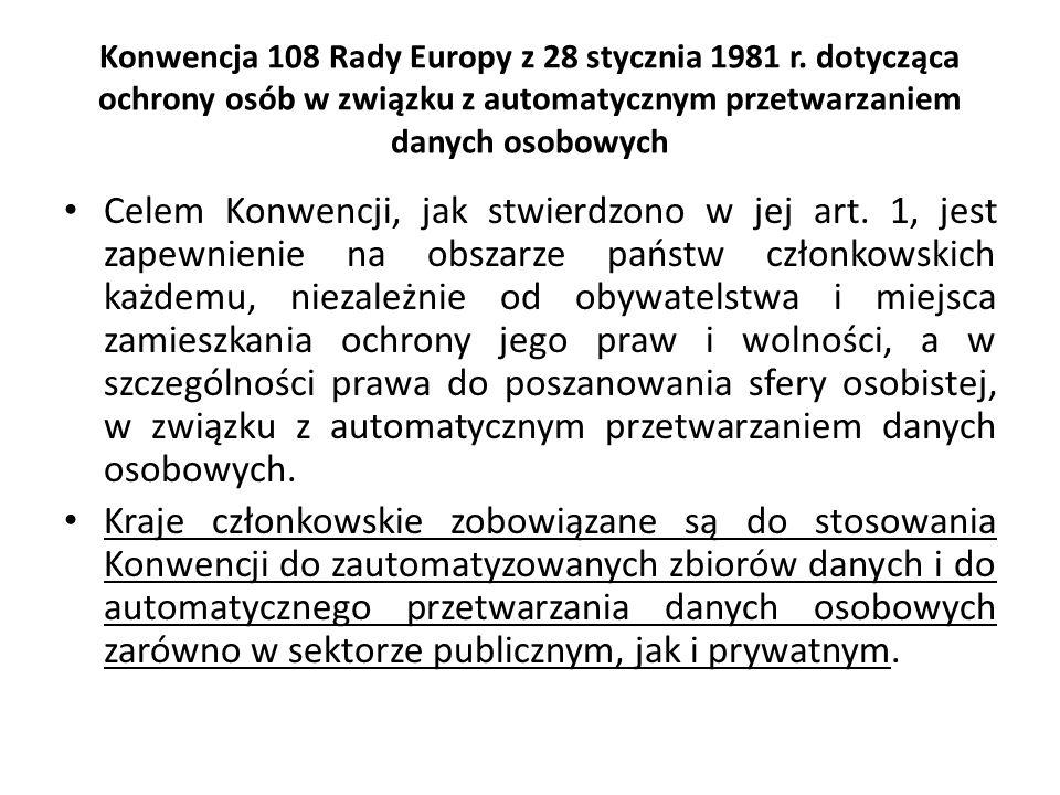 Konwencja 108 Rady Europy z 28 stycznia 1981 r. dotycząca ochrony osób w związku z automatycznym przetwarzaniem danych osobowych Celem Konwencji, jak