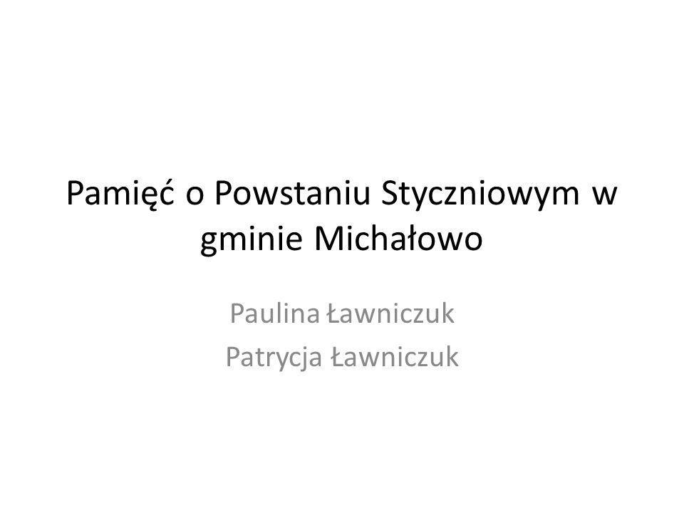 Pamięć o Powstaniu Styczniowym w gminie Michałowo Paulina Ławniczuk Patrycja Ławniczuk