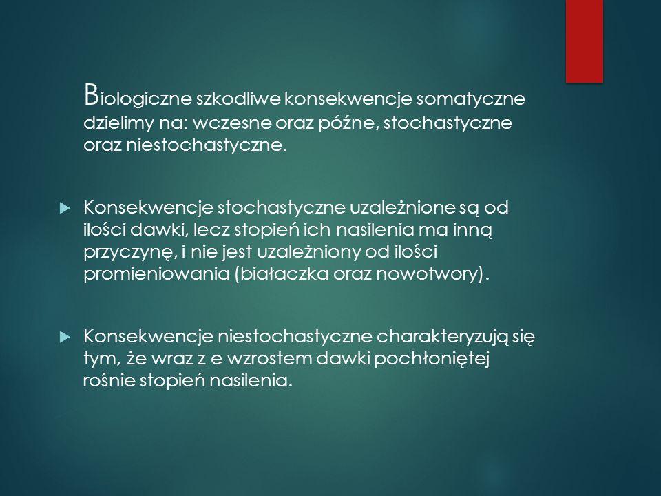 B iologiczne szkodliwe konsekwencje somatyczne dzielimy na: wczesne oraz późne, stochastyczne oraz niestochastyczne. Konsekwencje stochastyczne uzależ