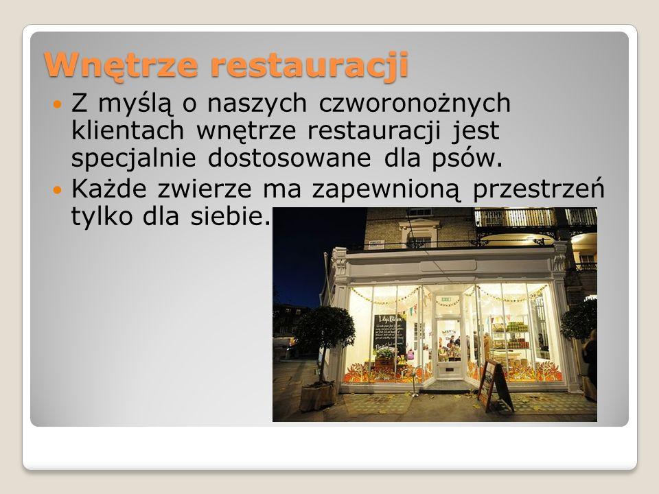 Wnętrze restauracji Z myślą o naszych czworonożnych klientach wnętrze restauracji jest specjalnie dostosowane dla psów. Każde zwierze ma zapewnioną pr