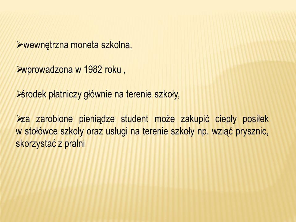 wewnętrzna moneta szkolna, wprowadzona w 1982 roku, środek płatniczy głównie na terenie szkoły, za zarobione pieniądze student może zakupić ciepły pos