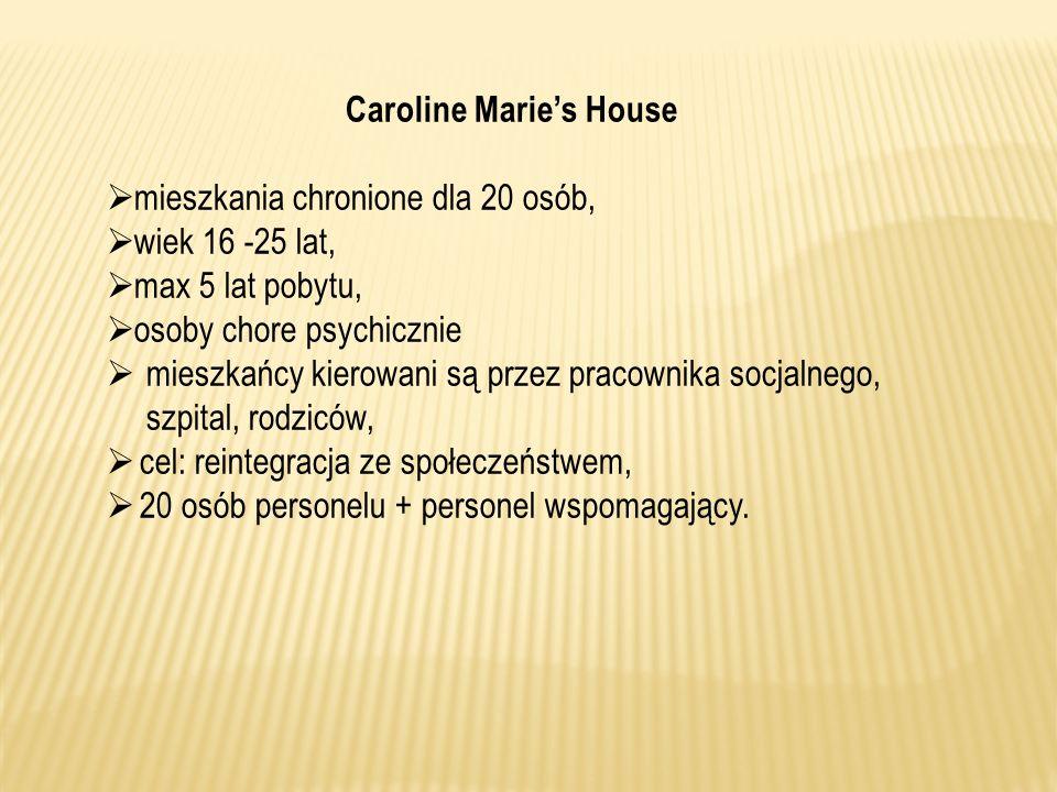 Caroline Maries House mieszkania chronione dla 20 osób, wiek 16 -25 lat, max 5 lat pobytu, osoby chore psychicznie mieszkańcy kierowani są przez praco