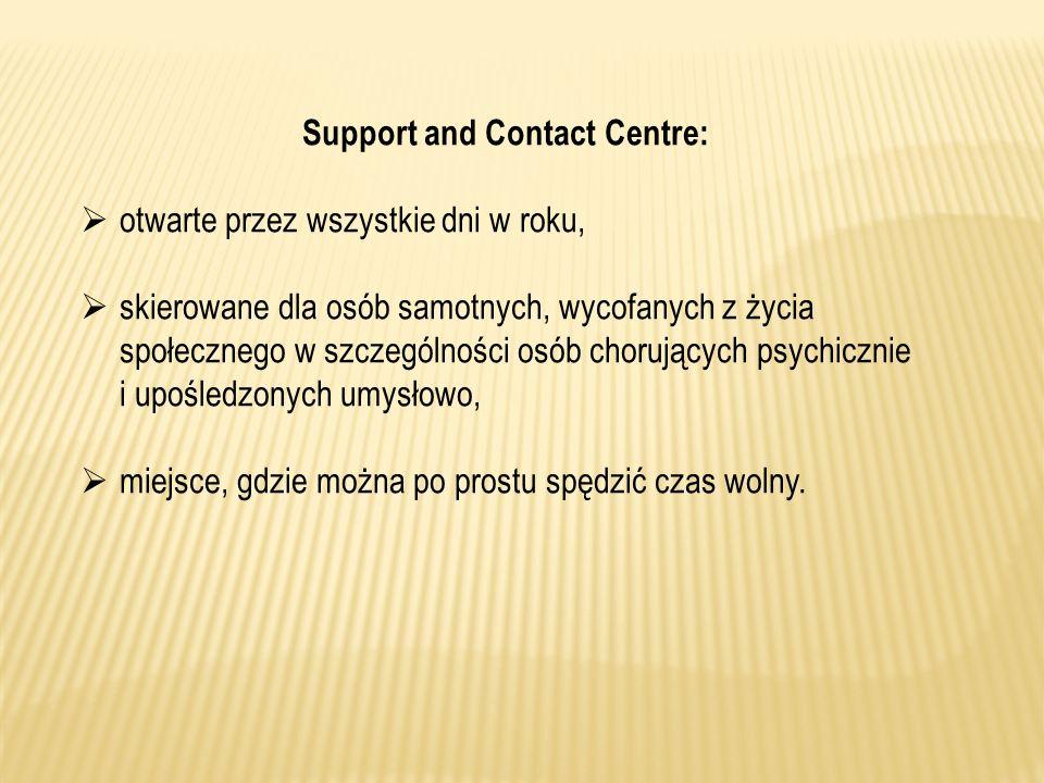Support and Contact Centre: otwarte przez wszystkie dni w roku, skierowane dla osób samotnych, wycofanych z życia społecznego w szczególności osób cho